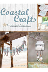 Coastal Crafts: Decorative Seaside Projects To Inspire Your Inner Beachcomber by Cynthia Shaffer